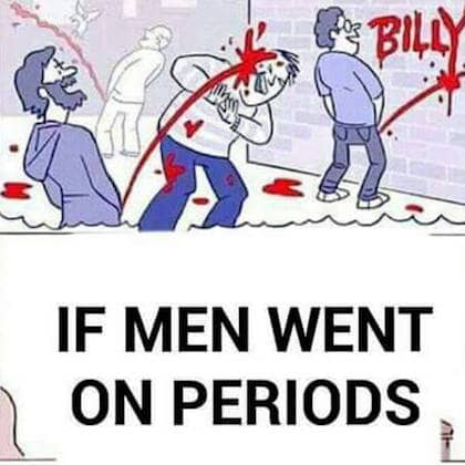 if men went on periods meme