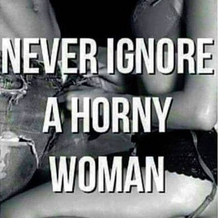 never ignore a horny woman meme